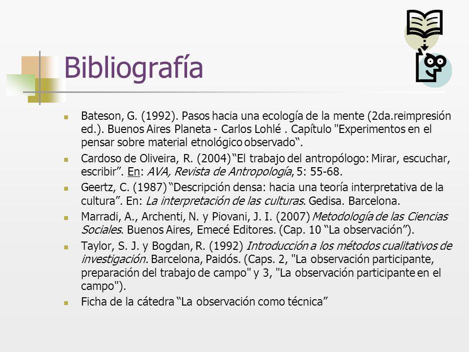 Bibliografía Bateson, G. (1992). Pasos hacia una ecología de la mente (2da.reimpresión ed.). Buenos Aires Planeta - Carlos Lohlé. Capítulo