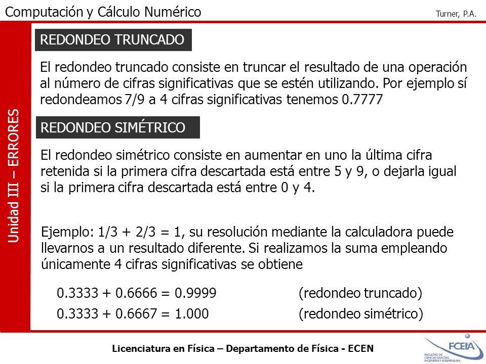Licenciatura en Física – Departamento de Física - ECEN Computación y Cálculo Numérico Turner, P.A. Unidad III – ERRORES El redondeo truncado consiste
