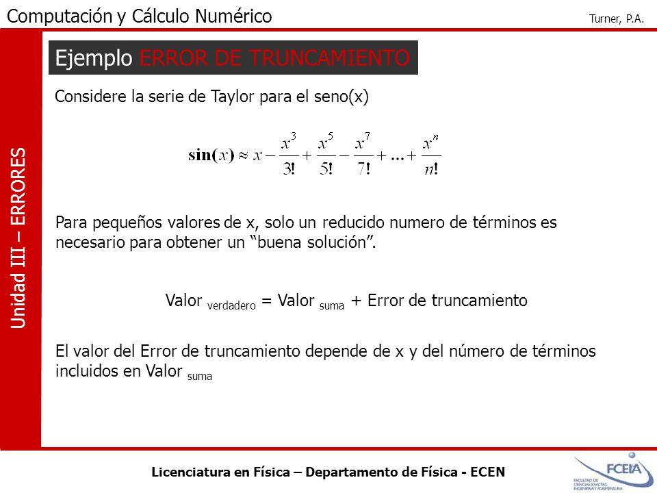 Licenciatura en Física – Departamento de Física - ECEN Computación y Cálculo Numérico Turner, P.A. Unidad III – ERRORES Considere la serie de Taylor p