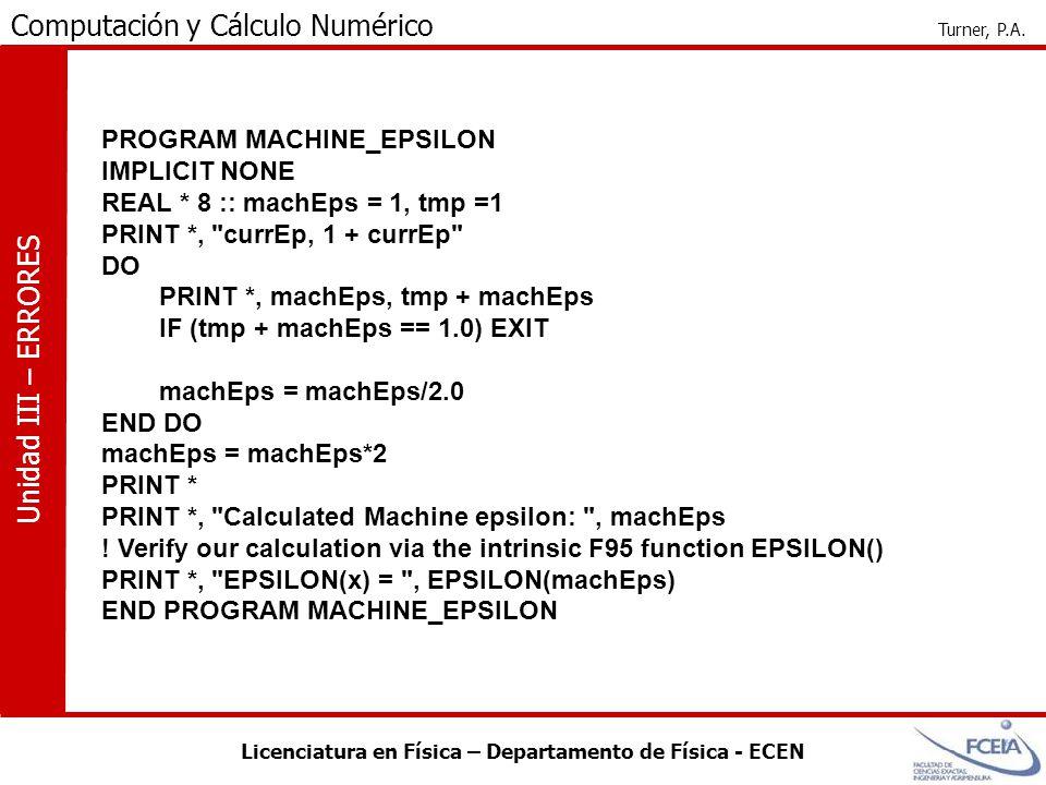 Licenciatura en Física – Departamento de Física - ECEN Computación y Cálculo Numérico Turner, P.A. Unidad III – ERRORES PROGRAM MACHINE_EPSILON IMPLIC