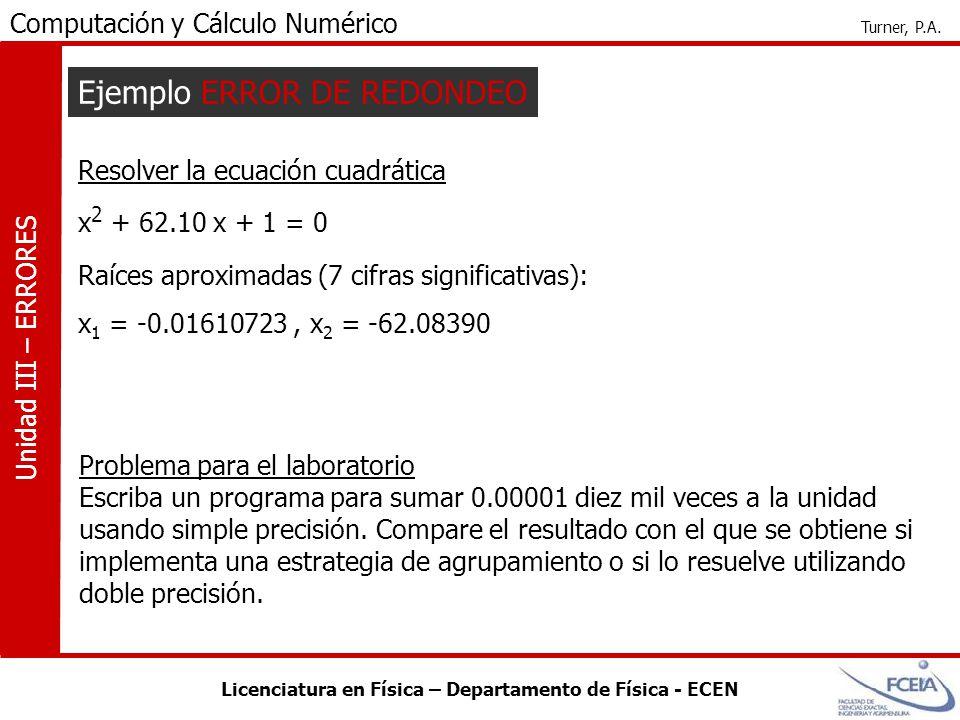 Licenciatura en Física – Departamento de Física - ECEN Computación y Cálculo Numérico Turner, P.A. Unidad III – ERRORES Ejemplo ERROR DE REDONDEO x 2