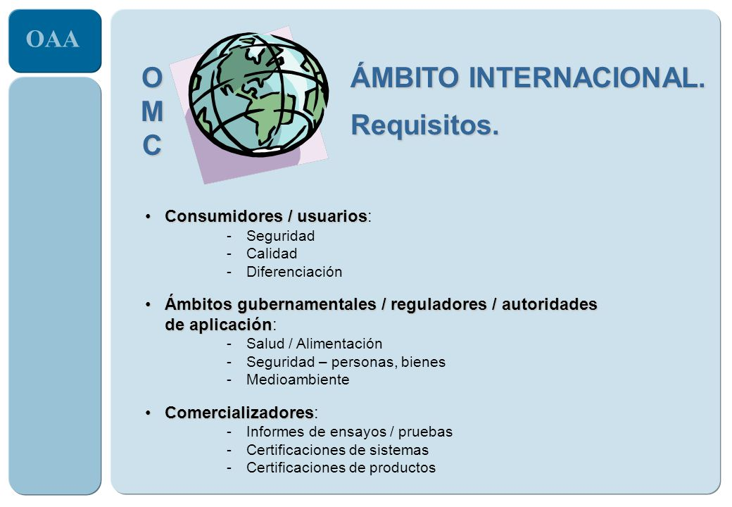 OAA Consumidores / usuariosConsumidores / usuarios: -Seguridad -Calidad -Diferenciación Ámbitos gubernamentales / reguladores / autoridadesÁmbitos gub