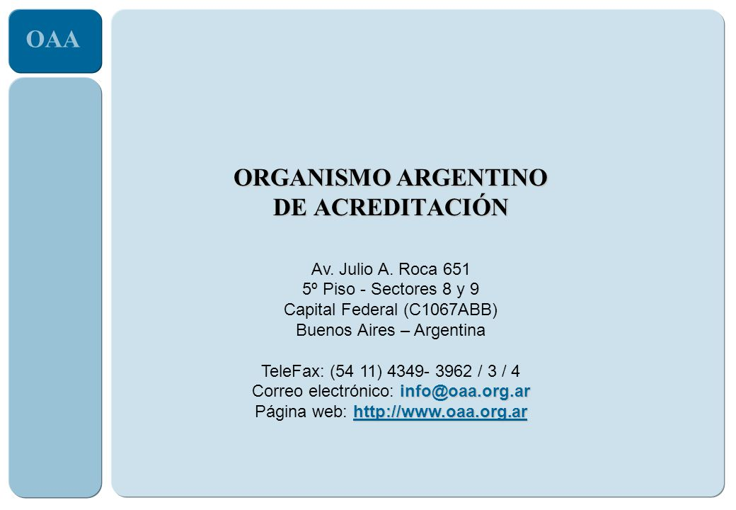 OAA Av. Julio A. Roca 651 5º Piso - Sectores 8 y 9 Capital Federal (C1067ABB) Buenos Aires – Argentina TeleFax: (54 11) 4349- 3962 / 3 / 4 info@oaa.or