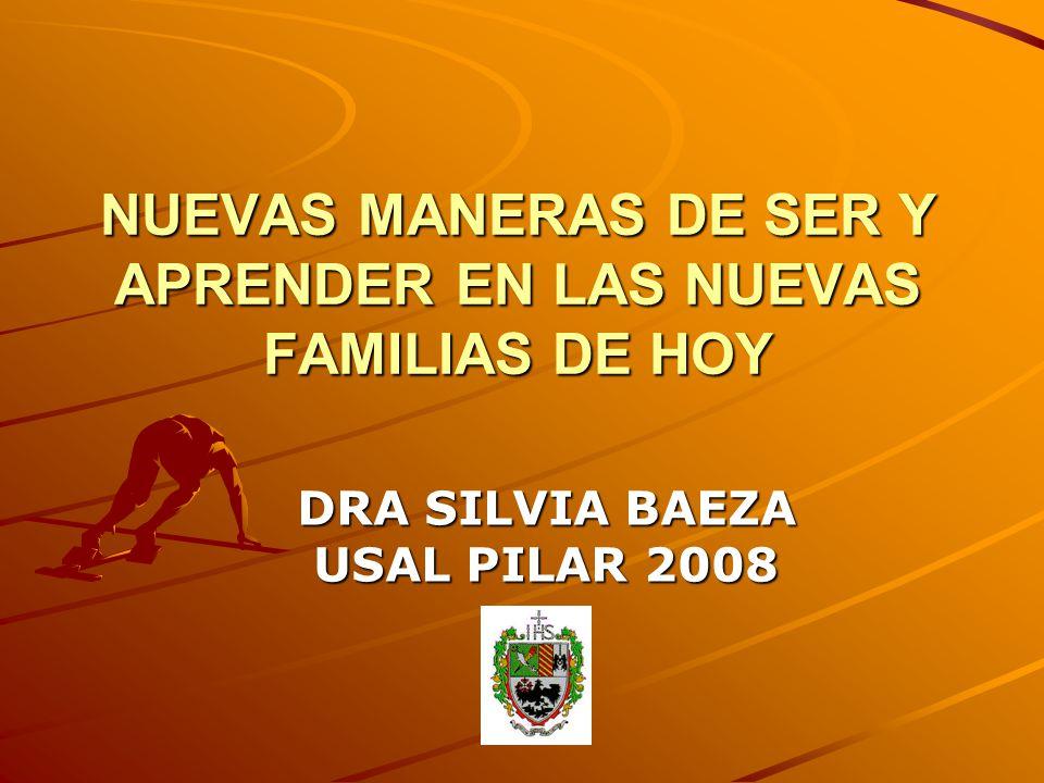 NUEVAS MANERAS DE SER Y APRENDER EN LAS NUEVAS FAMILIAS DE HOY DRA SILVIA BAEZA USAL PILAR 2008