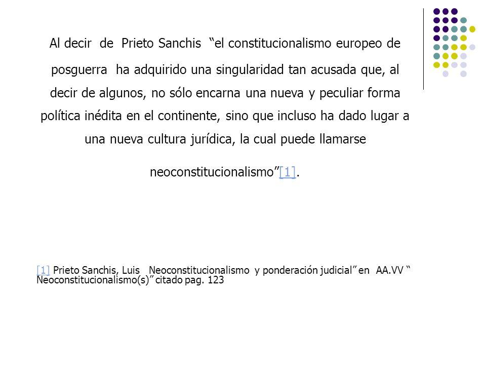 Al decir de Prieto Sanchis el constitucionalismo europeo de posguerra ha adquirido una singularidad tan acusada que, al decir de algunos, no sólo enca
