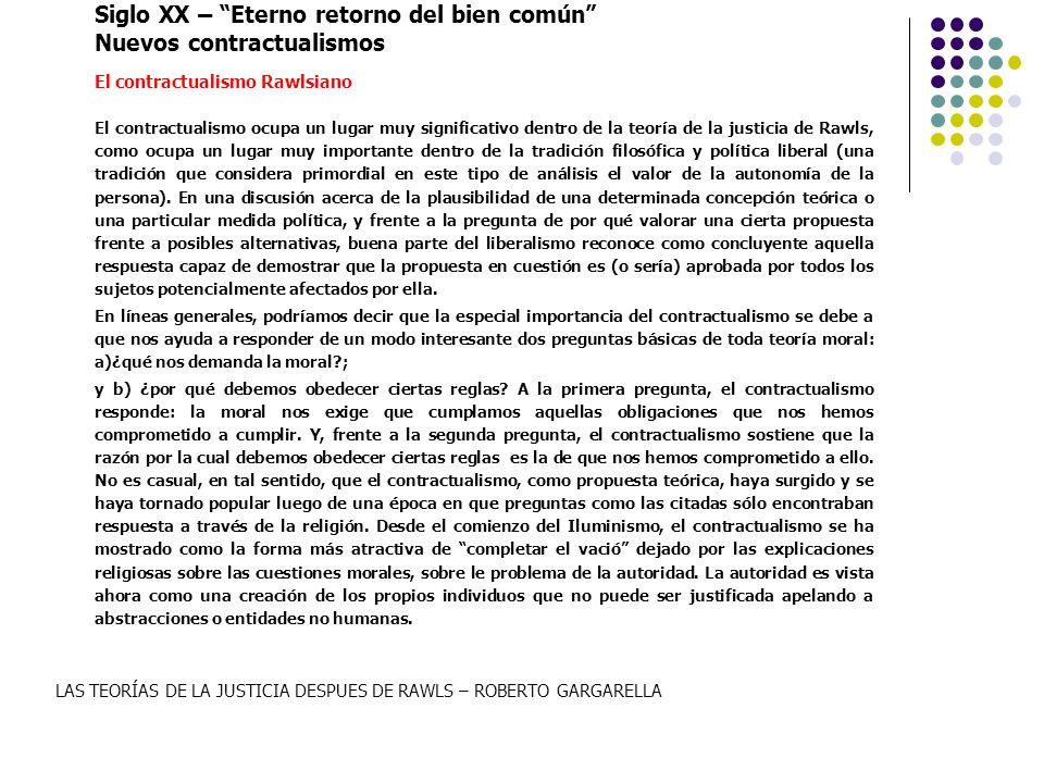 Siglo XX – Eterno retorno del bien común Nuevos contractualismos El contractualismo Rawlsiano El contractualismo ocupa un lugar muy significativo dent