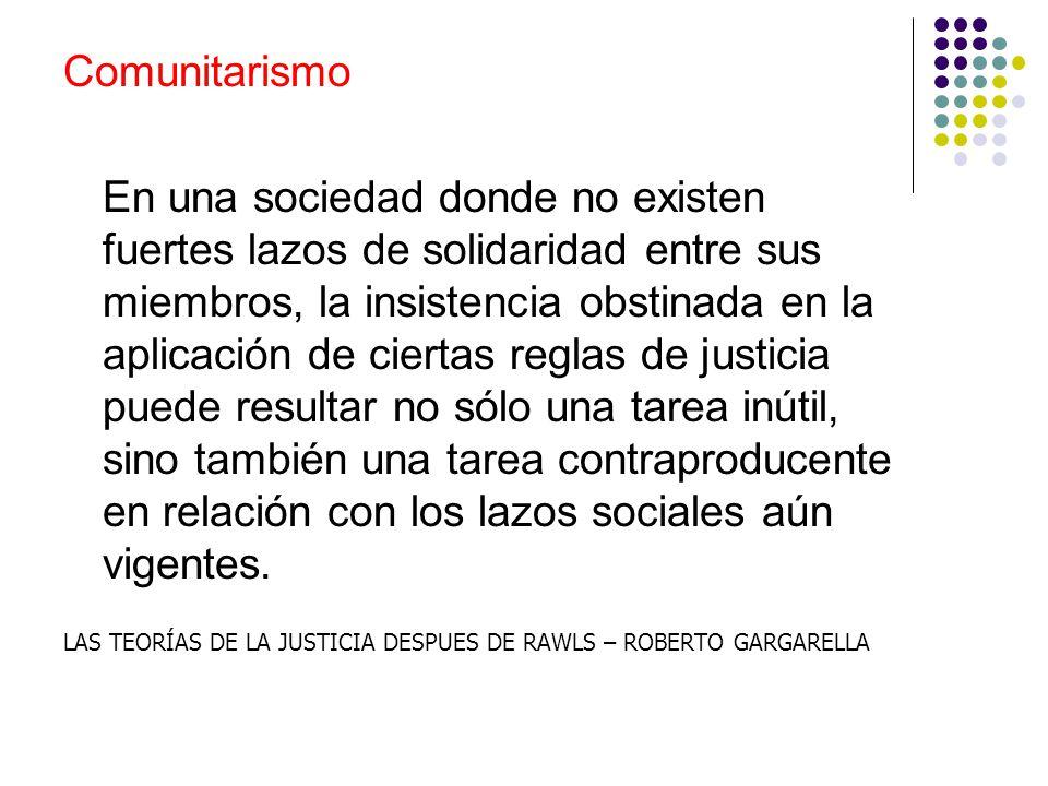 Comunitarismo En una sociedad donde no existen fuertes lazos de solidaridad entre sus miembros, la insistencia obstinada en la aplicación de ciertas r