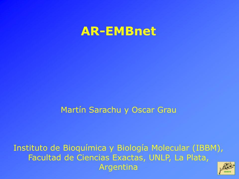 AR-EMBnet Martín Sarachu y Oscar Grau Instituto de Bioquímica y Biología Molecular (IBBM), Facultad de Ciencias Exactas, UNLP, La Plata, Argentina