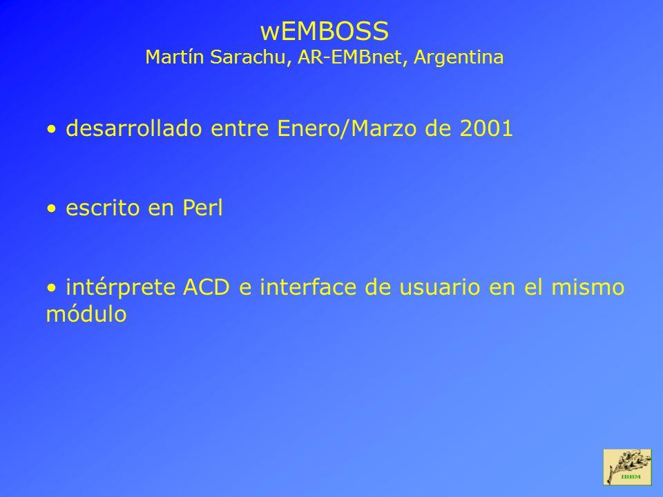 wEMBOSS Martín Sarachu, AR-EMBnet, Argentina desarrollado entre Enero/Marzo de 2001 escrito en Perl intérprete ACD e interface de usuario en el mismo módulo