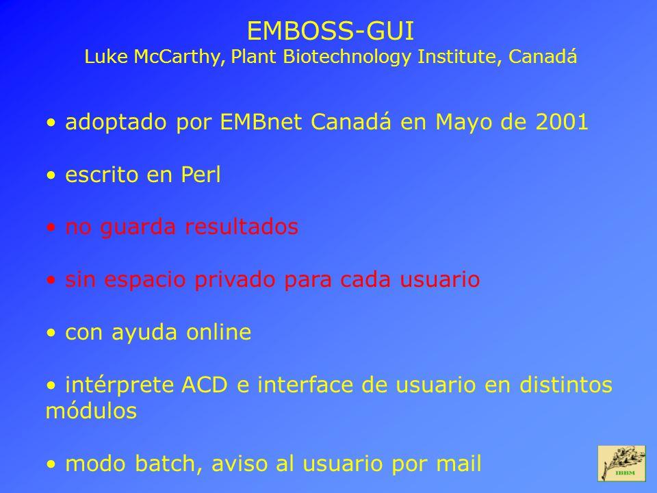 EMBOSS-GUI Luke McCarthy, Plant Biotechnology Institute, Canadá adoptado por EMBnet Canadá en Mayo de 2001 escrito en Perl no guarda resultados sin es