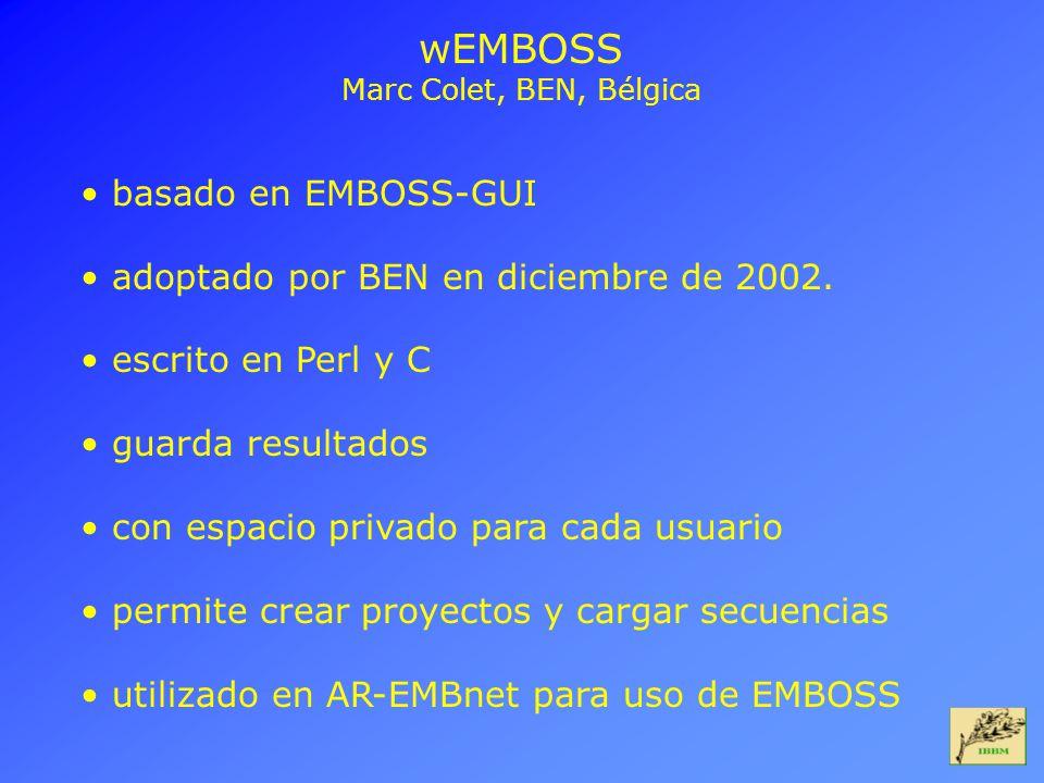 wEMBOSS Marc Colet, BEN, Bélgica basado en EMBOSS-GUI adoptado por BEN en diciembre de 2002. escrito en Perl y C guarda resultados con espacio privado