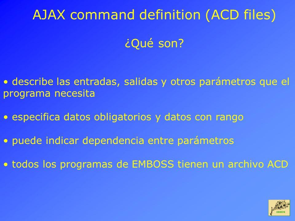 AJAX command definition (ACD files) ¿Qué son? describe las entradas, salidas y otros parámetros que el programa necesita especifica datos obligatorios