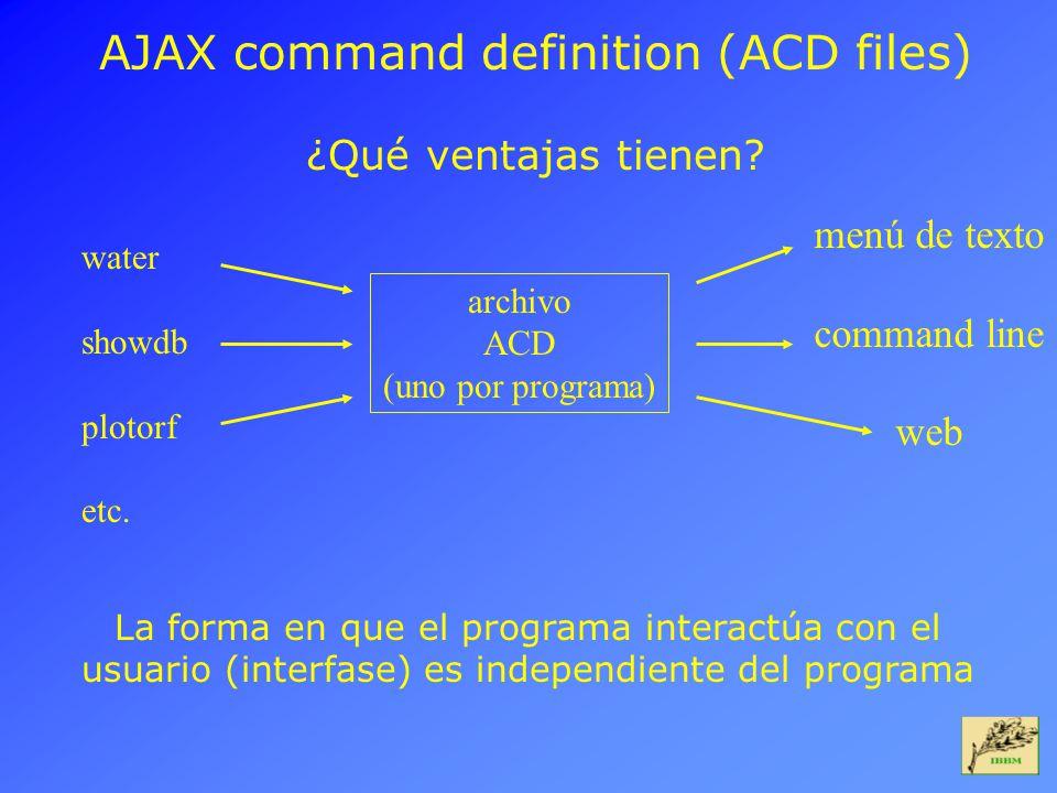 AJAX command definition (ACD files) ¿Qué ventajas tienen? water showdb plotorf etc. archivo ACD (uno por programa) menú de texto command line web La f