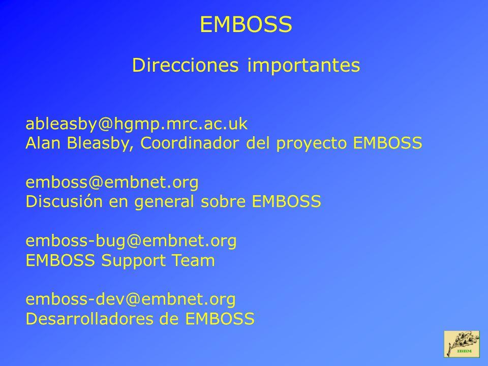 EMBOSS Direcciones importantes ableasby@hgmp.mrc.ac.uk Alan Bleasby, Coordinador del proyecto EMBOSS emboss@embnet.org Discusión en general sobre EMBO