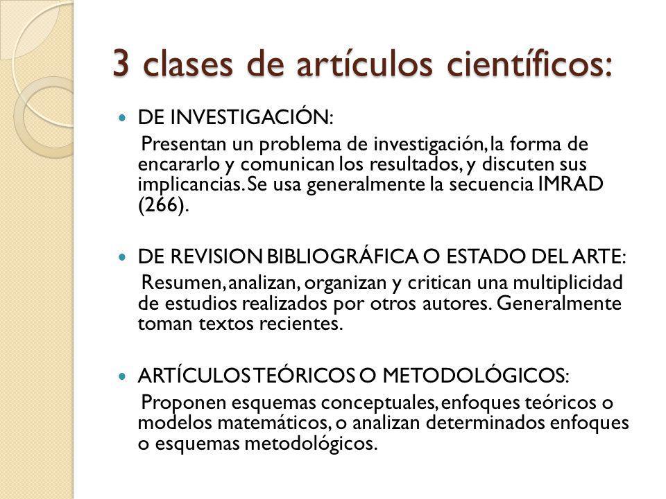 3 clases de artículos científicos: DE INVESTIGACIÓN: Presentan un problema de investigación, la forma de encararlo y comunican los resultados, y discu