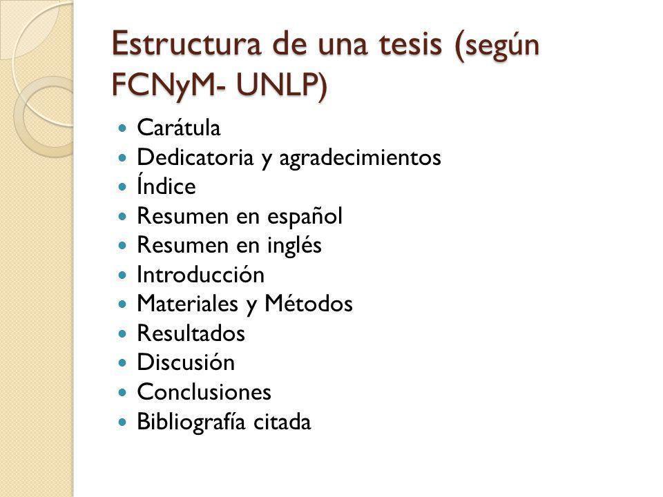 Estructura de una tesis ( según FCNyM- UNLP) Carátula Dedicatoria y agradecimientos Índice Resumen en español Resumen en inglés Introducción Materiale