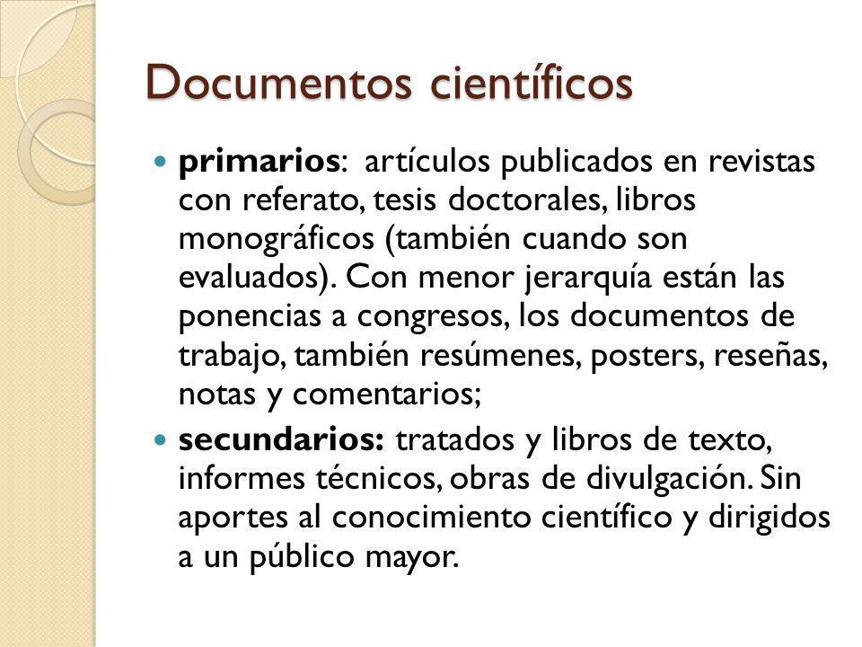 Documentos científicos primarios: artículos publicados en revistas con referato, tesis doctorales, libros monográficos (también cuando son evaluados).