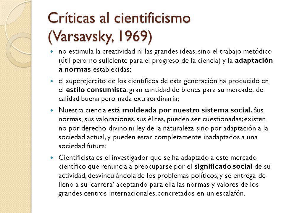 Críticas al cientificismo (Varsavsky, 1969) no estimula la creatividad ni las grandes ideas, sino el trabajo metódico (útil pero no suficiente para el