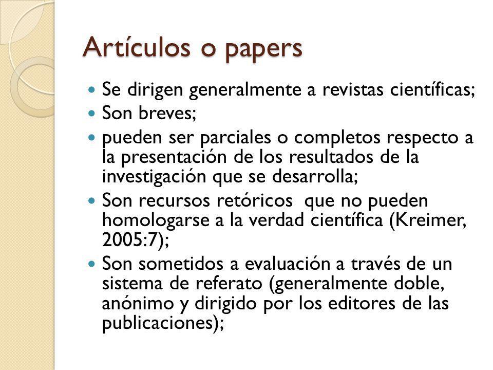 Artículos o papers Se dirigen generalmente a revistas científicas; Son breves; pueden ser parciales o completos respecto a la presentación de los resu