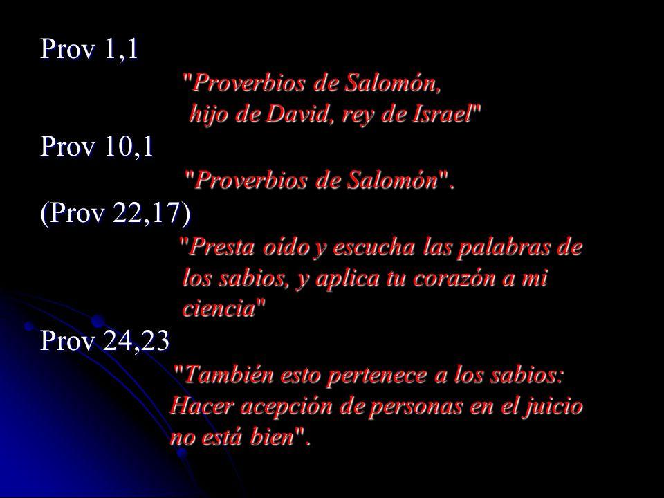 Prov 1,1 Proverbios de Salomón, Proverbios de Salomón, hijo de David, rey de Israel hijo de David, rey de Israel Prov 10,1 Proverbios de Salomón .