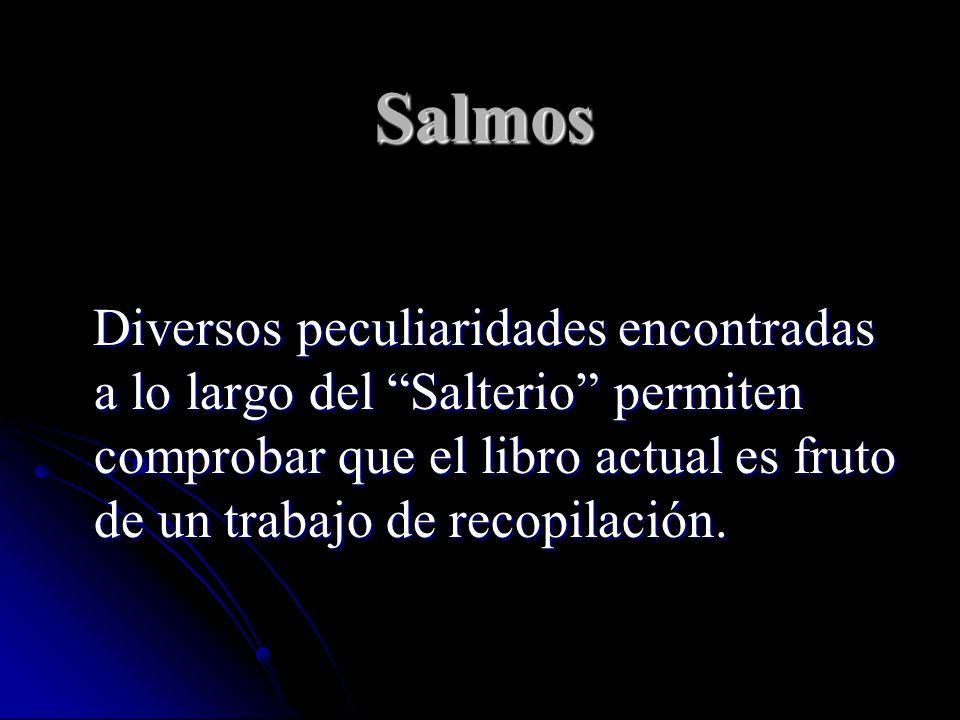 Salmos Diversos peculiaridades encontradas a lo largo del Salterio permiten comprobar que el libro actual es fruto de un trabajo de recopilación.