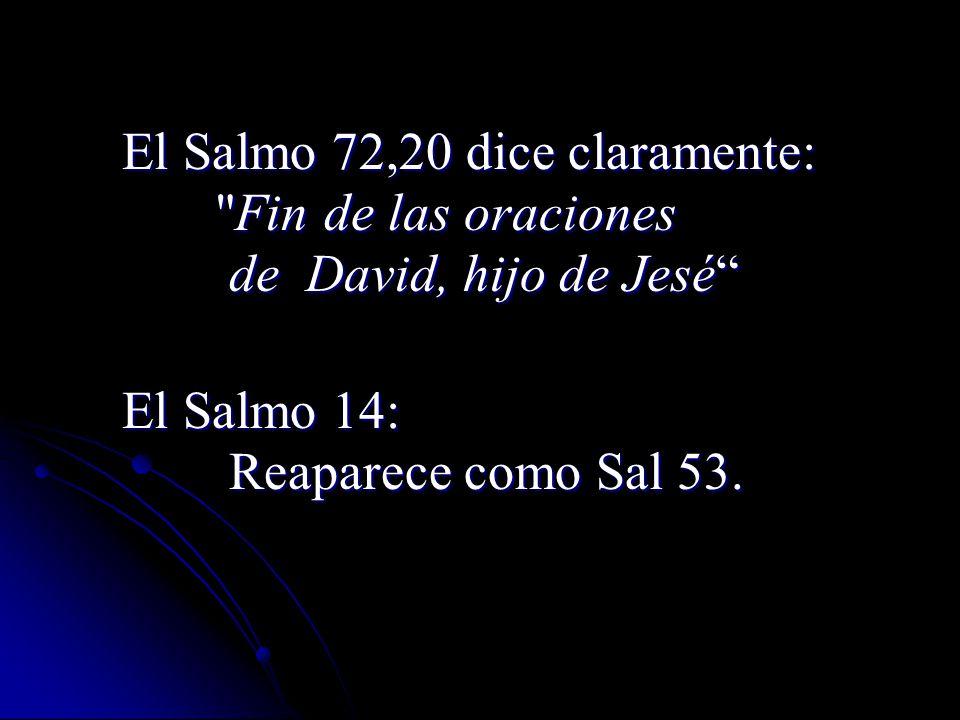 El Salmo 72,20 dice claramente: Fin de las oraciones Fin de las oraciones de David, hijo de Jesé de David, hijo de Jesé El Salmo 14: Reaparece como Sal 53.