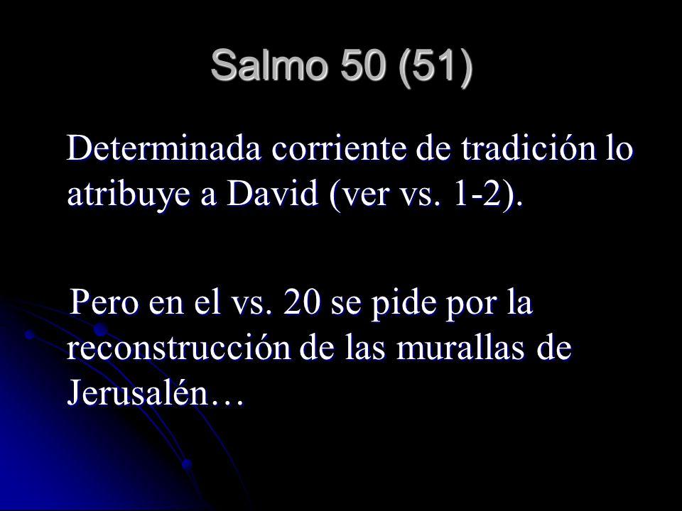 Salmo 50 (51) Determinada corriente de tradición lo atribuye a David (ver vs. 1-2). Determinada corriente de tradición lo atribuye a David (ver vs. 1-