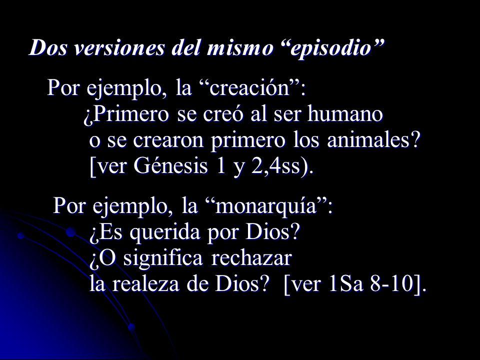 Dos versiones del mismo episodio Por ejemplo, la creación: Por ejemplo, la creación: ¿Primero se creó al ser humano ¿Primero se creó al ser humano o se crearon primero los animales.