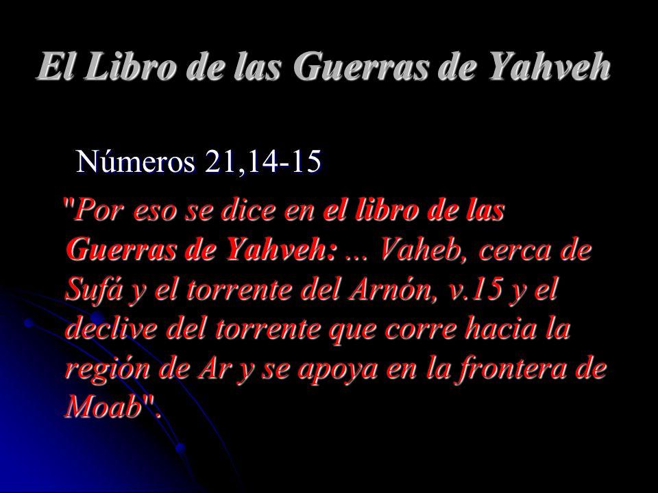 El Libro de las Guerras de Yahveh Números 21,14-15 Números 21,14-15 Por eso se dice en el libro de las Guerras de Yahveh:...