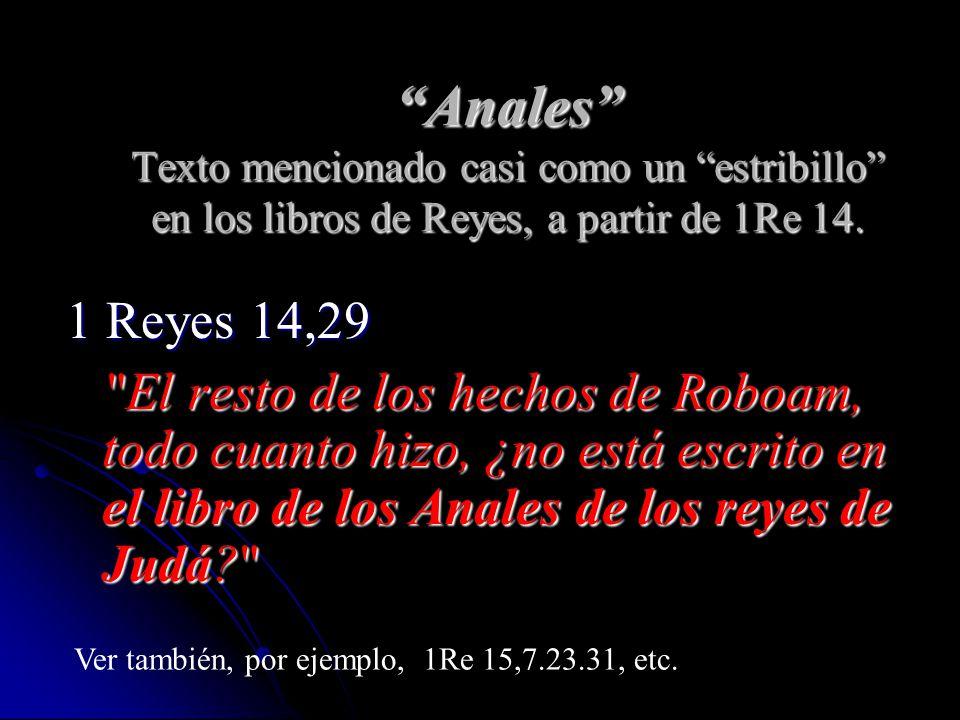 Anales Texto mencionado casi como un estribillo en los libros de Reyes, a partir de 1Re 14. 1 Reyes 14,29