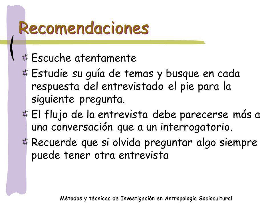 Métodos y técnicas de Investigación en Antropología Sociocultural Recomendaciones Escuche atentamente Estudie su guía de temas y busque en cada respue