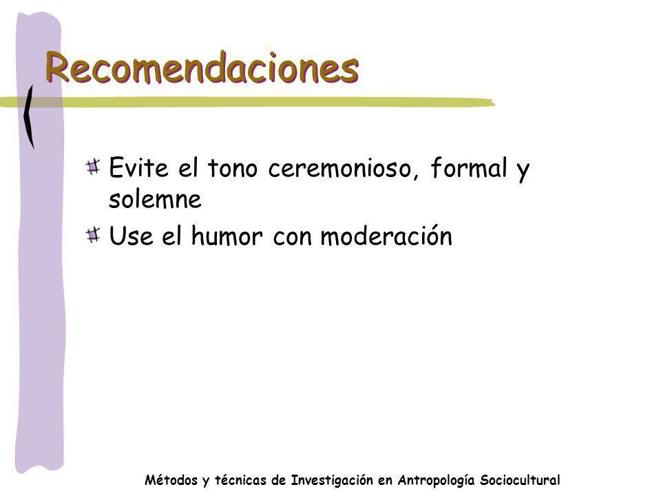 Métodos y técnicas de Investigación en Antropología Sociocultural Recomendaciones Evite el tono ceremonioso, formal y solemne Use el humor con moderac
