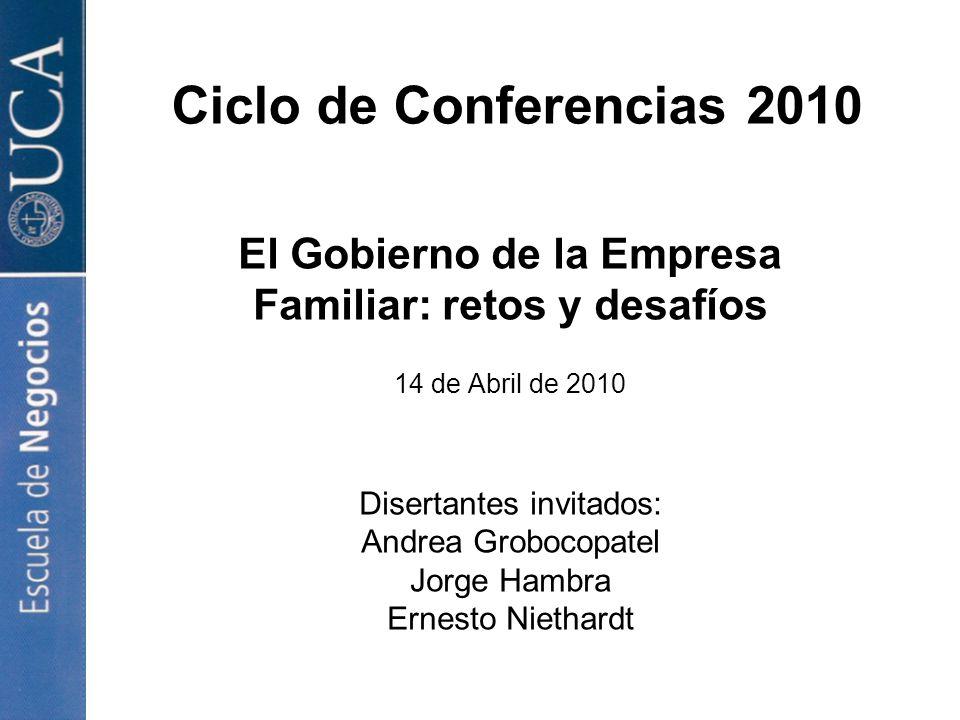 Ciclo de Conferencias 2010 El Gobierno de la Empresa Familiar: retos y desafíos 14 de Abril de 2010 Disertantes invitados: Andrea Grobocopatel Jorge Hambra Ernesto Niethardt