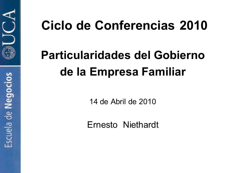 Ciclo de Conferencias 2010 Particularidades del Gobierno de la Empresa Familiar 14 de Abril de 2010 Ernesto Niethardt