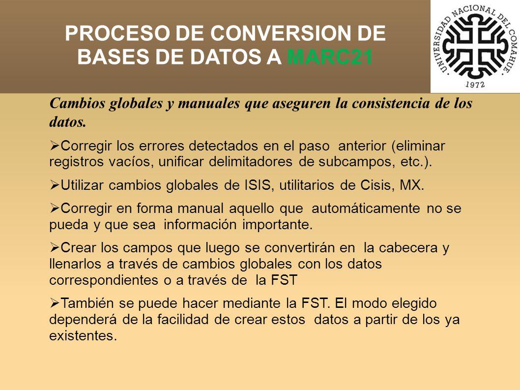 PROCESO DE CONVERSION DE BASES DE DATOS A MARC21 Cambios globales y manuales que aseguren la consistencia de los datos.