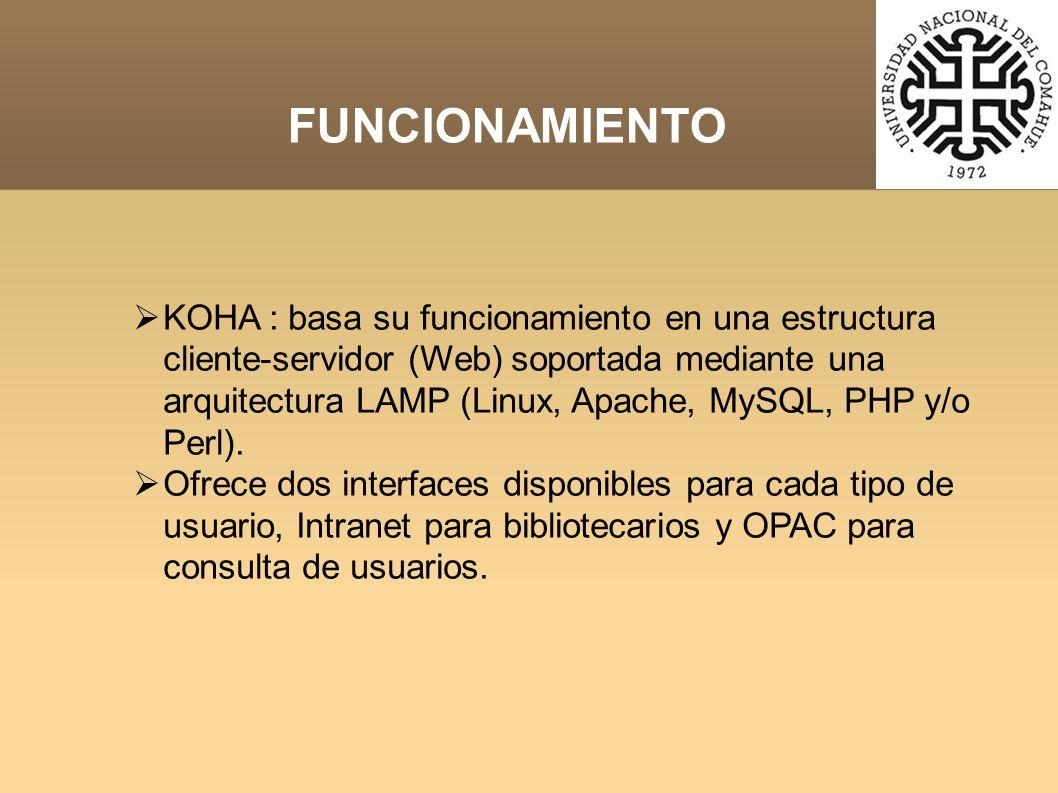KOHA : basa su funcionamiento en una estructura cliente-servidor (Web) soportada mediante una arquitectura LAMP (Linux, Apache, MySQL, PHP y/o Perl).