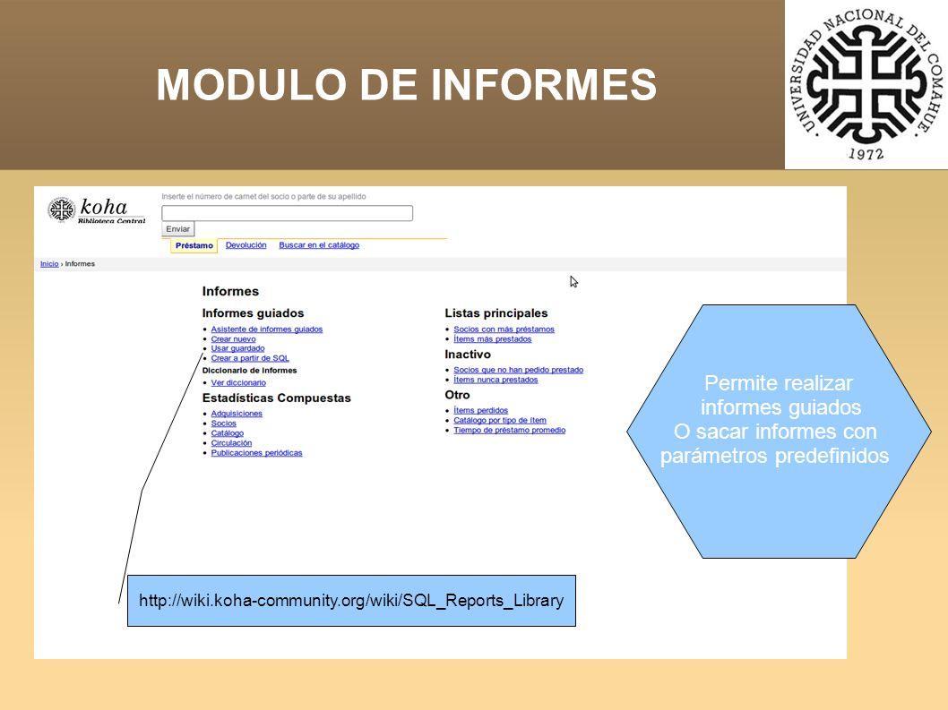 Permite realizar informes guiados O sacar informes con parámetros predefinidos MODULO DE INFORMES http://wiki.koha-community.org/wiki/SQL_Reports_Library