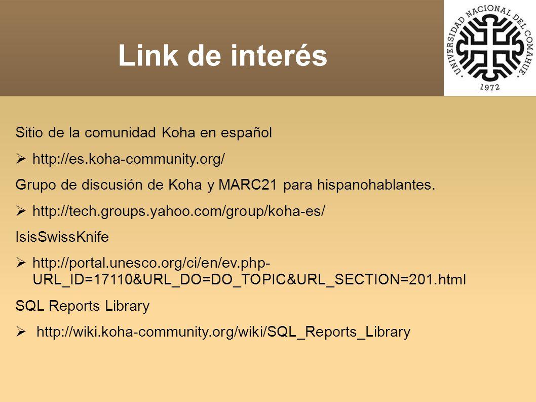 Sitio de la comunidad Koha en español http://es.koha-community.org/ Grupo de discusión de Koha y MARC21 para hispanohablantes.