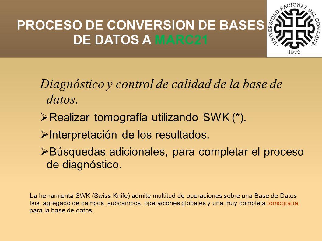 PROCESO DE CONVERSION DE BASES DE DATOS A MARC21 Diagnóstico y control de calidad de la base de datos.