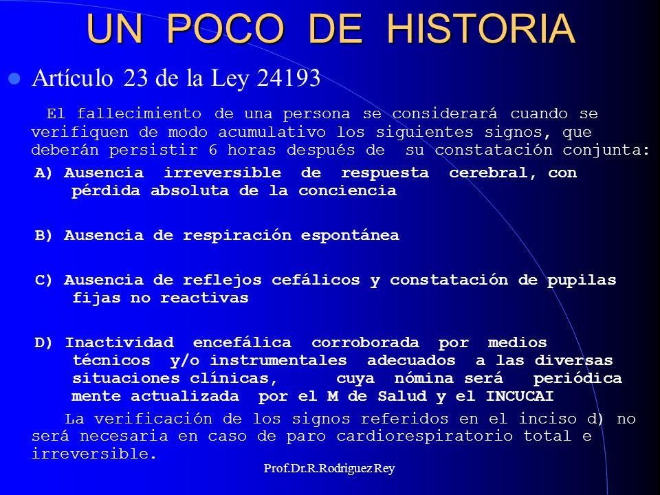 Prof.Dr.R.Rodriguez Rey UN POCO DE HISTORIA Artículo 24 de la Ley 24193 A los efectos del artículo 23, la certifica ción del fallecimiento deberá ser suscripta por dos (2) Médicos, entre los que figurará por lo menos un Neurólogo o Neurocirujano.