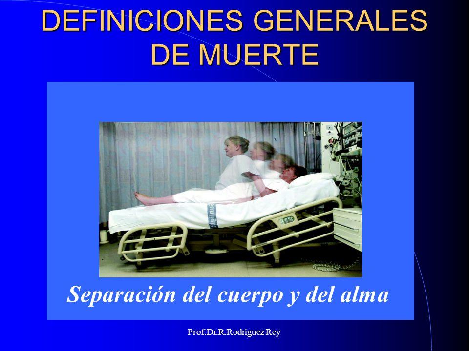 Prof.Dr.R.Rodriguez Rey DEFINICIONES GENERALES DE MUERTE Latin morte cesación de la vida.