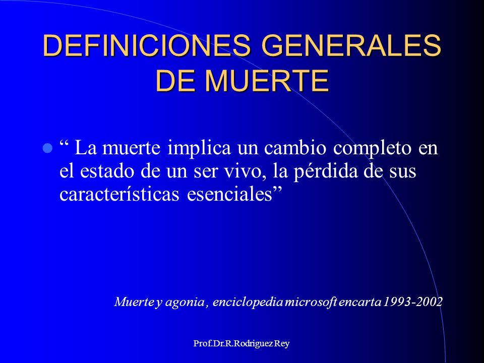Prof.Dr.R.Rodriguez Rey DEFINICIÓN MÉDICA ACTUAL DE MUERTE Cese permanente de la función del organismo como un todo -Bernat JL The definition, criterion and statute of death.