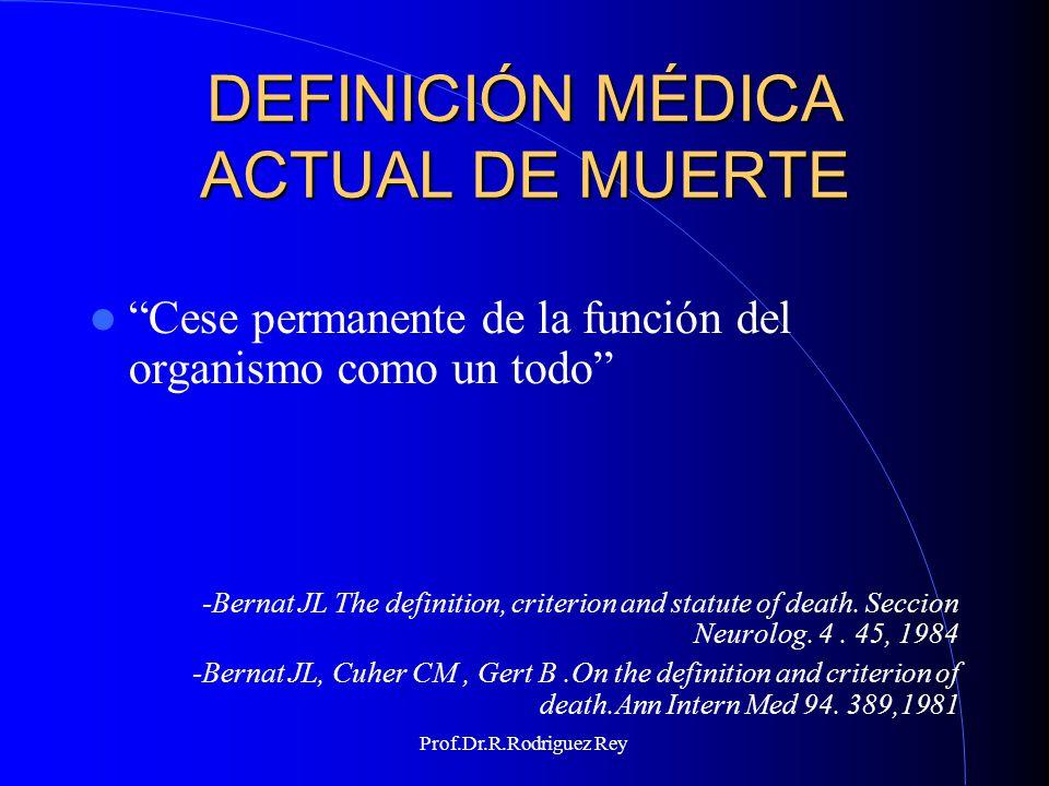 Prof.Dr.R.Rodriguez Rey LA MUERTE ENCEFÁLICA...los avances médicos han hecho posible que se mantenga la respiración y la función cardíaca mediante métodos artificiales.