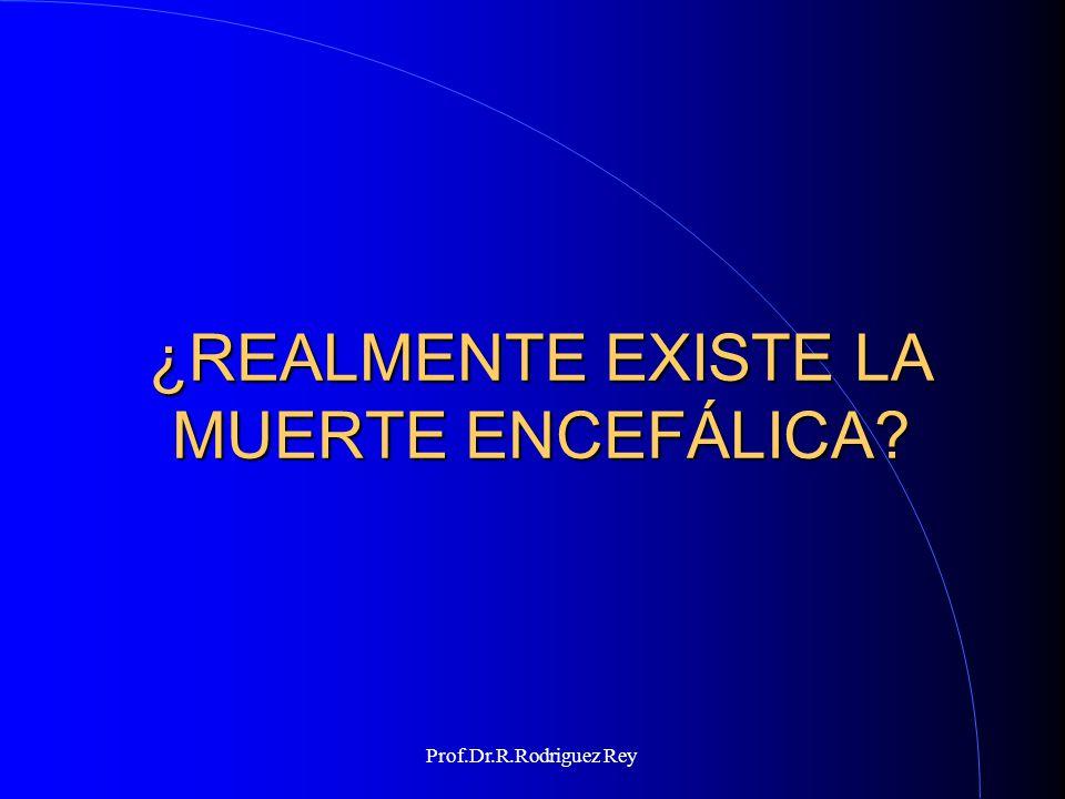 Prof.Dr.R.Rodriguez Rey Después de la asistolia (Diagnóstico convencial de muerte) A los 10 minutos: TODAS las neuronas han muerto Despues de los 30 min.: mueren las células cardiacas Despues de 1 hora: mueren las células renales Despues de 3 hs: mueren las células pulmonares Otras células pueden continuar vivas por mas de 6 hs.