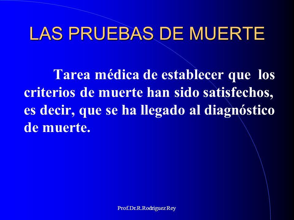 Prof.Dr.R.Rodriguez Rey LAS PRUEBAS DE MUERTE Prueba de muerte por criterio cerebral o encefálico.