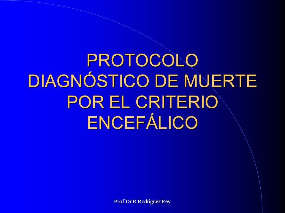 Prof.Dr.R.Rodriguez Rey PRE-REQUISITOS Coma profundo sin reflejos del tallo Paciente estable hemodinámica y ventilatoriamente ( con soporte ventilatorio artificial en UTI) Evidencia clínica o imagenológica de una causa establecida y suficiente Exclusión de condiciones asociadas: Alt.