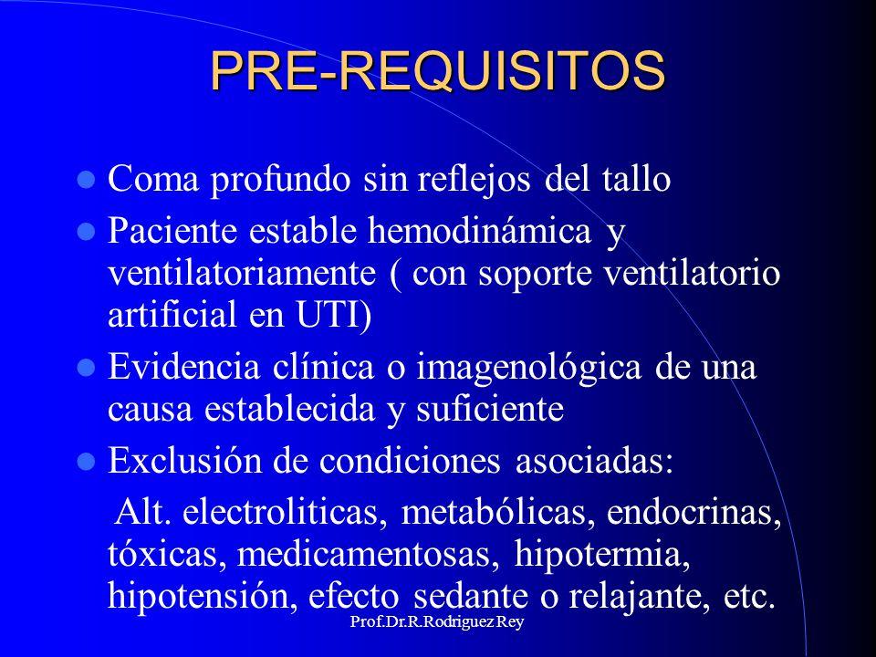 Prof.Dr.R.Rodriguez Rey HALLAZGOS CLÍNICOS Cese irreversible de la función cortical y troncular: - Presencia de coma profundo - Pérdida de todos los reflejos del tallo cerebral - Prueba de apnea o de superoxigenación apneica positiva.
