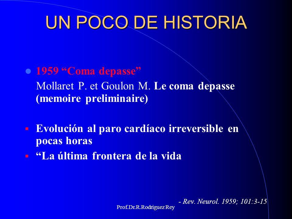 Prof.Dr.R.Rodriguez Rey UN POCO DE HISTORIA 1968: Comité de Harvard:Brain death A definition of irreversible coma: Report of the ad hoc commite of the Harvard Medical School to examine the definition of brain death.