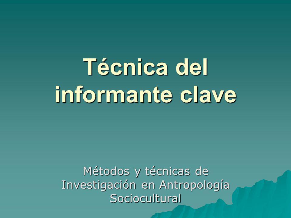 Técnica del informante clave Métodos y técnicas de Investigación en Antropología Sociocultural