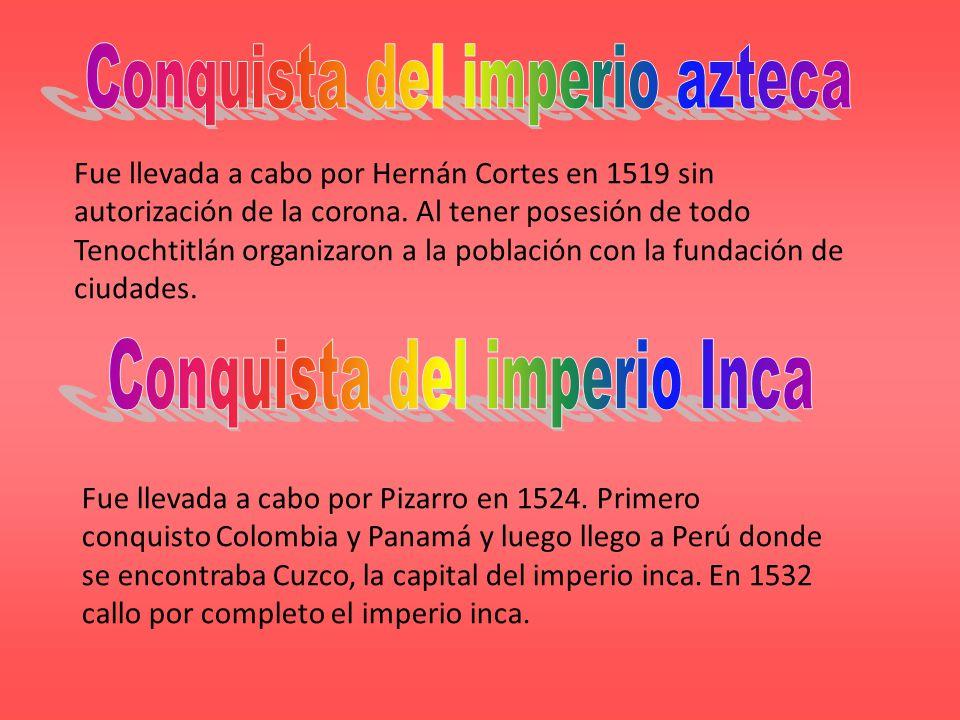 Fue llevada a cabo por Hernán Cortes en 1519 sin autorización de la corona. Al tener posesión de todo Tenochtitlán organizaron a la población con la f